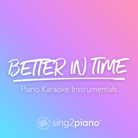 Sing2Piano - Better In Time (Piano Karaoke Instrumentals)