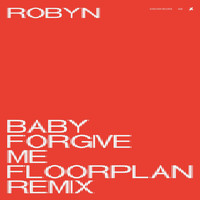 Robyn - Baby Forgive Me (Floorplan Remix)