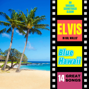 Elvis Presley - Blue Hawaii (Original Motion Picture Soundtrack)