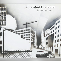 Jason Knight - From There To Here