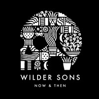 Wilder Sons - Now & Then
