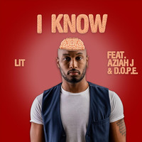 Lit - I Know (feat. Aziah J & D.O.P.E.) (Explicit)