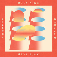 Holy Fuck - Deleter Remixed