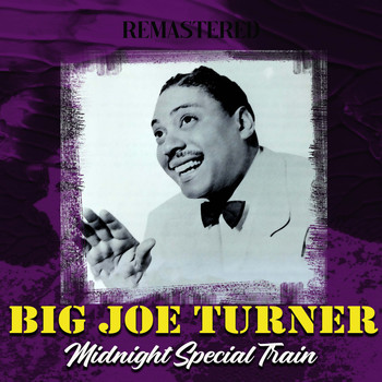 Big Joe Turner - Midnight Special Train (Remastered)