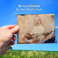 Berry Lefthand - To All That's Left