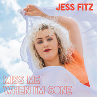 Jess Fitz - Miss Me When I'm Gone (Explicit)