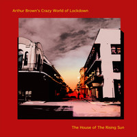 Arthur Brown - The House of the Rising Sun (feat. Crazy World of Lockdown)