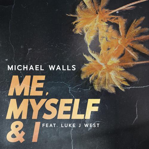 Michael Walls MP3 Single Me, Myself & I (feat. Luke J West)
