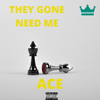 Ace - They Gone Need Me (Explicit)