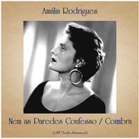 Amália Rodrigues - Nem as Paredes Confesso / Coimbra (All Tracks Remastered)