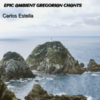 Carlos Estella - Epic Ambient Gregorian Chants (Explicit)
