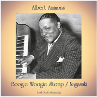 Albert Ammons - Boogie Woogie Stomp / Nagasaki (All Tracks Remastered)