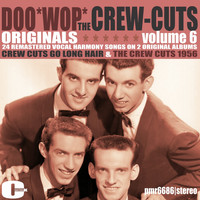 The Crew Cuts - Doowop Originals, Volume 6