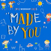 "JPCC Worship Kids - ""MADE BY YOU"""