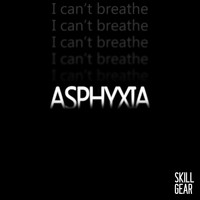 Skill Gear - Asphyxia (I Can't Breathe)