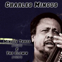 Charles Mingus - Mingus Three (1957) & The Clown (1957)