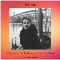 Barbara - La Légende De La Nonne / Oncle Archibald (All Tracks Remastered)