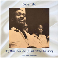 Baby Tate - Hey Mama, Hey Pretty Girl / Baby, I'm Going (All Tracks Remastered)
