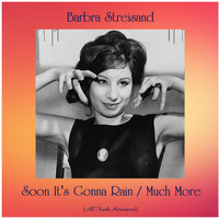 Barbra Streisand - Soon It's Gonna Rain / Much More (All Tracks Remastered)