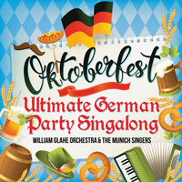 William Glahe Orchestra and The Munich Singers - OKTOBERFEST  - The Ultimate German Party Singalong (Deluxe Edition)
