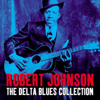 Robert Johnson - The Delta Blues Collection
