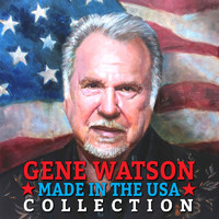 Gene Watson - Made in the USA Collection (Digitally Enhanced Remastered Recording)