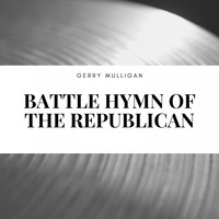 Gerry Mulligan - Battle Hymn of the Republican
