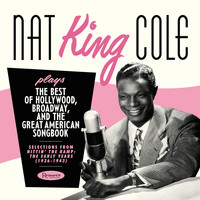 "Nat ""King"" Cole - Plays the Best of Hollywood, Broadway and the Great American Songbook - Selections from Hittin' the Ramp: The Early Years (1936-1943)"