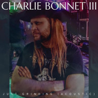Charlie Bonnet III - Just Grinding (Acoustic)