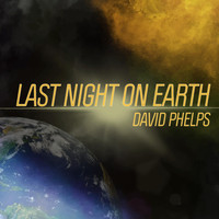 David Phelps - Last Night on Earth