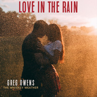 Greg Owens and the Whiskey Weather - Love in the Rain