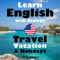 The Earbookers - Learn English with Dialogs: Travel, Vacation & Holidays (A2 Beginner)