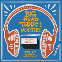 Big Head Todd & The Monsters - It Ain't Serious