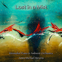 James Michael Stevens - Lost in a Mist - Minimalist Piano & Ambient Orchestra