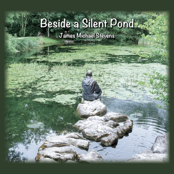 James Michael Stevens - Beside a Silent Pond - Reflective Piano