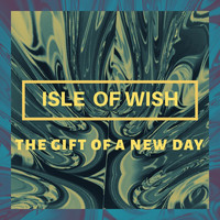 Isle of Wish - The Gift of a New Day