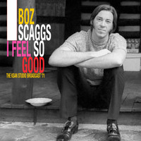 Boz Scaggs - I Feel So Good (The KSAN Studio Broadcast '71 (Remastered))