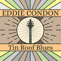 Eddie Condon - Tin Roof Blues