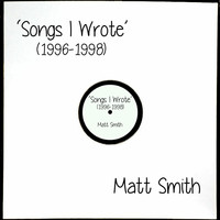 Matt Smith - Songs I Wrote (1996-1998)