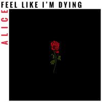 Alice - Feel Like I'm Dying