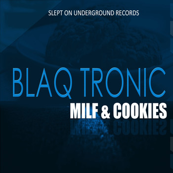Blaq Tronic, Those Boys & Soultronixx - Milf & Cookies
