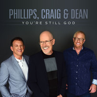 Phillips, Craig & Dean - You're Still God
