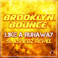 Brooklyn Bounce - Like a Runaway (Slasherz Remix)