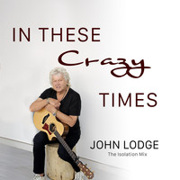 John Lodge - In These Crazy Times (Isolation Mix)