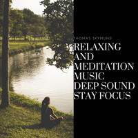Thomas Skymund - Relaxing and Meditation Music, Deep Sound, Stay Focus