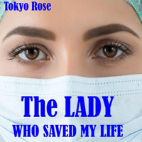 Tokyo Rose - The Lady Who Saved My Life