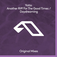 Yotto - Another Riff For The Good Times / Daydreaming