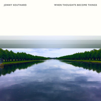 Jonny Southard - When Thoughts Become Things