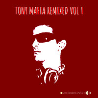 Tony Mafia - Tony Mafia Remixed Vol 1