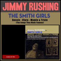 Jimmy Rushing - The Smith Girls, Bessie - Clara - Mamie & Trixie (The Songs They Made Famous) (Album of 1951)